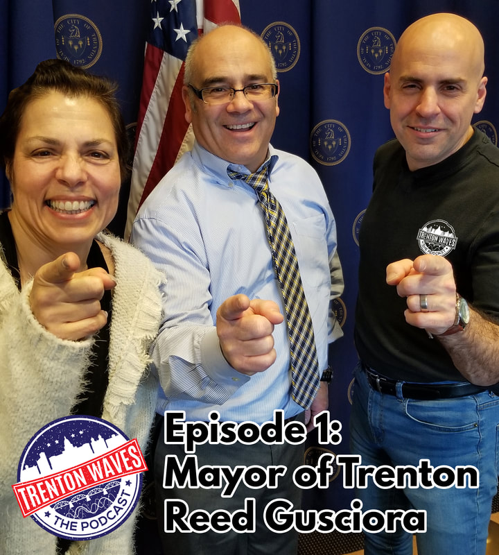 trenton waves, trenton 365, the podcast brothers, trenton waves, reed gusciora, mayor of trenton nj, trenton, nj legislature, trenton city hall