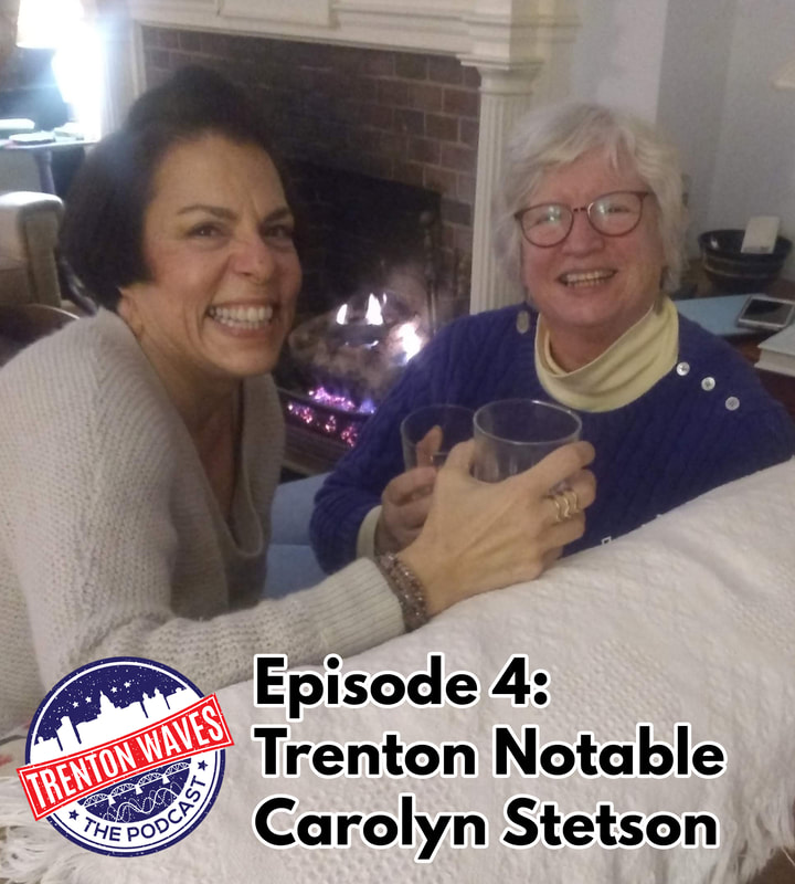 trenton waves, trenton 365, the podcast brothers, trenton waves, carolyn stetson, stetson hats, Campbell Soup, william trent house, trent house trenton nj, frank sasso, ellarslie museum, trenton city museum, christina sasso, trenton nj