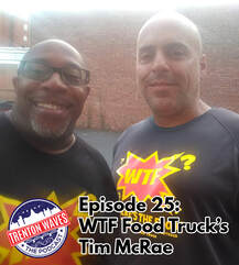 trenton waves, trenton 365, the podcast brothers, WTF, WTF Food Truck nj, wtf food and music show